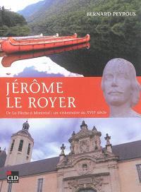 Jérôme Le Royer : de La Flèche à Montréal : un visionnaire au XVIIe siècle