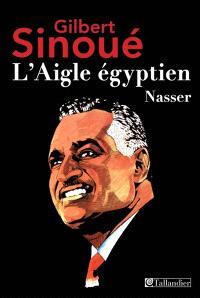 L'aigle égyptien : Nasser