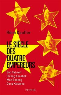 Le siècle des quatre empereurs : Sun Yat-sen, Chiang Kai-shek, Mao Zedong, Deng Xiaoping