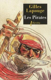 Les pirates : forbans, flibustiers, boucaniers et autres gueux de mer