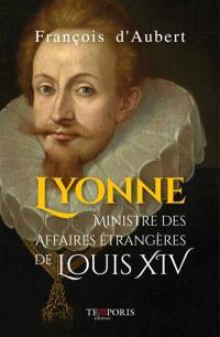 Lyonne, ministre des affaires étrangères de Louis XIV