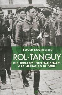 Rol-Tanguy : des Brigades internationales à la libération de Paris