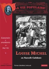 Souvenirs et aventures de ma vie. Volume 1, Louise Michel en Nouvelle-Calédonie