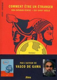 Comment être un étranger : Goa-Ispahan-Venise, XVIe-XVIIIe siècles