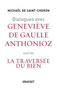 Dialogues avec Geneviève de Gaulle-Anthonioz. Suivi de Geneviève de Gaulle Anthonioz, la traversée du bien