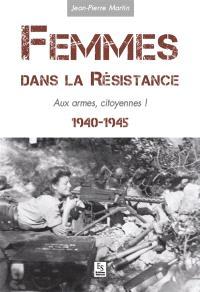 Femmes dans la Résistance : 1940-1945 : aux armes, citoyennes !