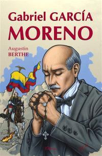Gabriel Garcia Moreno : le héros martyr