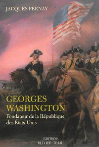 George Washington : fondateur de la République des Etats-Unis