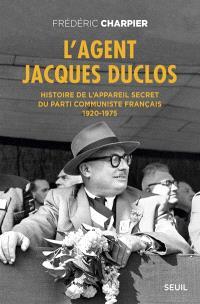 L'agent Jacques Duclos : histoire de l'appareil secret du Parti communiste français : 1920-1975