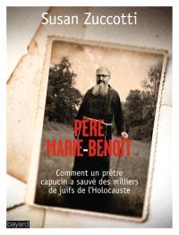Père Marie-Benoît : comment un prêtre capucin a sauvé des milliers de Juifs de l'Holocauste