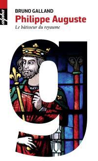 Philippe Auguste : le bâtisseur du royaume