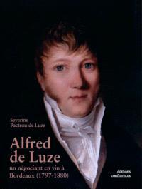 Alfred de Luze : un négociant en vin à Bordeaux (1797-1880) : à travers sa correspondance privée