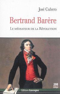 Bertrand Barère : le médiateur de la Révolution