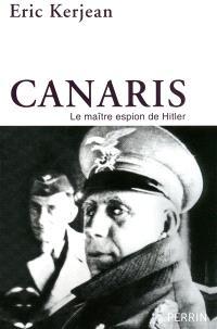 Canaris : le maître espion de Hitler