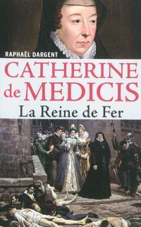 Catherine de Médicis : la reine de fer