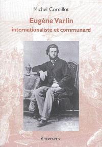 Eugène Varlin : internationaliste et communard