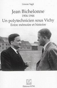 Jean Bichelonne : un polytechnicien sous Vichy, 1904-1944 : entre mémoire et histoire