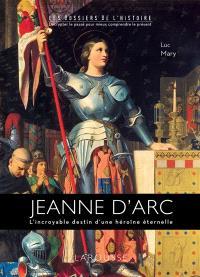 Jeanne d'Arc : l'incroyable destin d'une héroïne éternelle