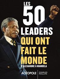 Les 50 leaders qui ont fait le monde : d'Alexandre à Mandela