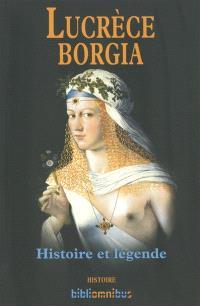Lucrèce  Borgia : histoire et légende
