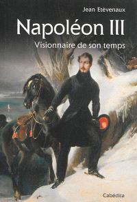Napoléon III : visionnaire de son temps