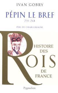 Pépin le Bref, 751-768 : père de Charlemagne