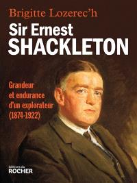 Sir Ernest Shackleton : grandeur et endurance d'un explorateur, 1874-1922