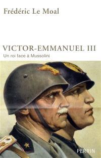 Victor-Emmanuel III : un roi face à Mussolini