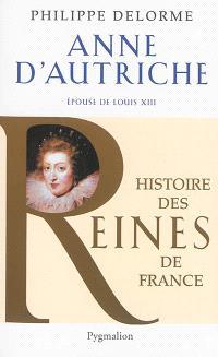 Anne d'Autriche : épouse de Louis XIII