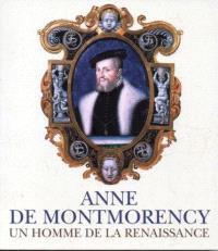 Anne de Montmorency : un homme de la Renaissance