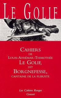 Cahiers de Louis-Adhémar-Timothée Le Golif dit Borgnefesse, capitaine de la flibuste