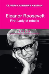Eleanor Roosevelt : first lady et rebelle