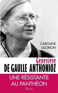 Geneviève de Gaulle Anthonioz : résistances