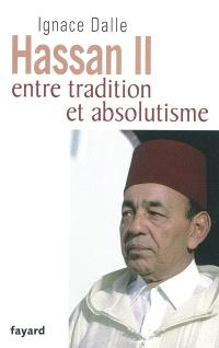 Hassan II : entre tradition et absolutisme