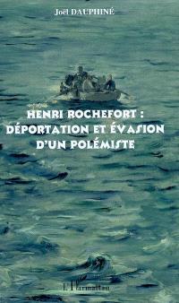 Henri Rochefort : déportation et évasion d'un polémiste