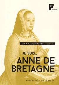 Je suis... Anne de Bretagne : biographie historique
