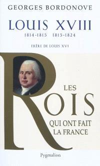Les rois qui ont fait la France : les Bourbons, Louis XVIII : le Désiré