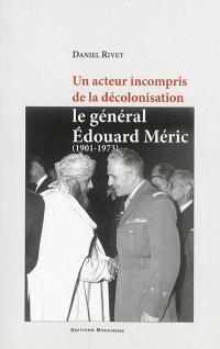 Un acteur incompris de la décolonisation : le général Edouard Méric, 1901-1973