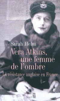 Vera Atkins, une femme de l'ombre : la Résistance anglaise en France
