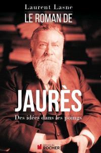 Le roman de Jaurès : des idées dans les poings