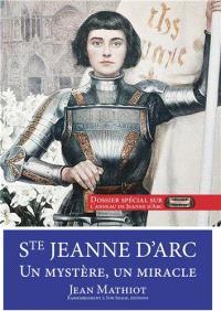 Sainte Jeanne d'Arc : un mystère, un miracle