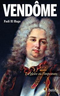Le duc de Vendôme : la gloire ou l'imposture