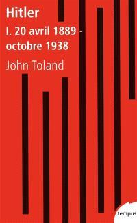 Adolf Hitler. Volume 1, 20 avril 1889-octobre 1938