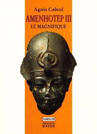 Amenothep III le magnifique