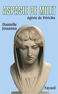 Aspasie de Milet, égérie de Périclès : histoire d'une femme, histoire d'un mythe