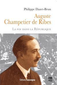 Auguste Champetier de Ribes, 1882-1947 : la foi dans la République