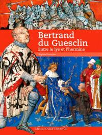 Bertrand du Guesclin : entre le lys et l'hermine