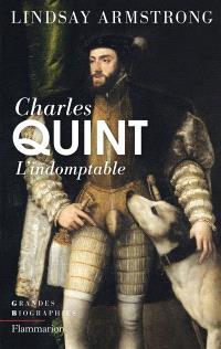 Charles Quint, 1500-1558 : l'indomptable