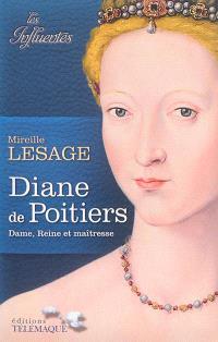 Diane de Poitiers : dame, reine et maîtresse