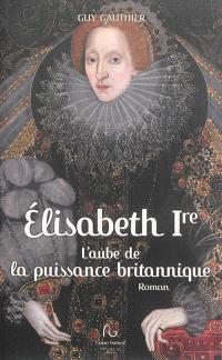 Elisabeth Ire, l'aube de la puissance britannique